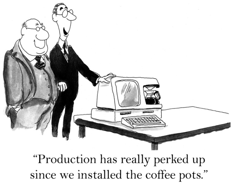 Production has really picked up since we installed coffee pots.